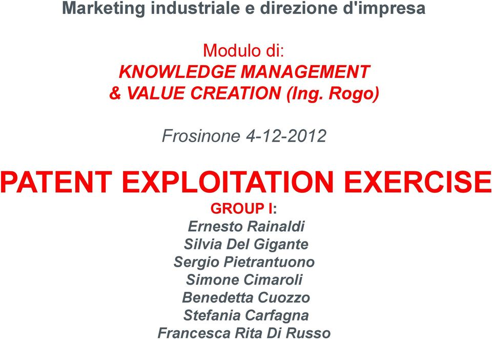 Rogo) Frosinone 4-12-2012 PATENT EXPLOITATION EXERCISE GROUP I: Ernesto
