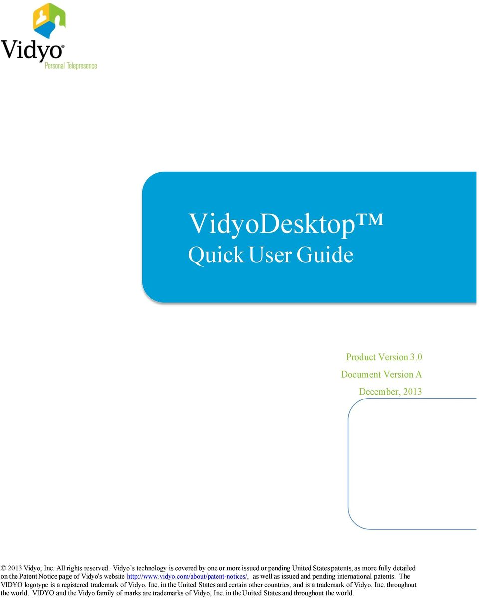 http://www.vidyo.com/about/patent-notices/, as well as issued and pending international patents. The VIDYO logotype is a registered trademark of Vidyo, Inc.