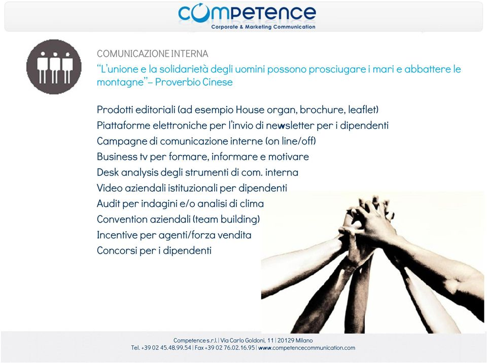 comunicazione interne (on line/off) Business tv per formare, informare e motivare Desk analysis degli strumenti di com.