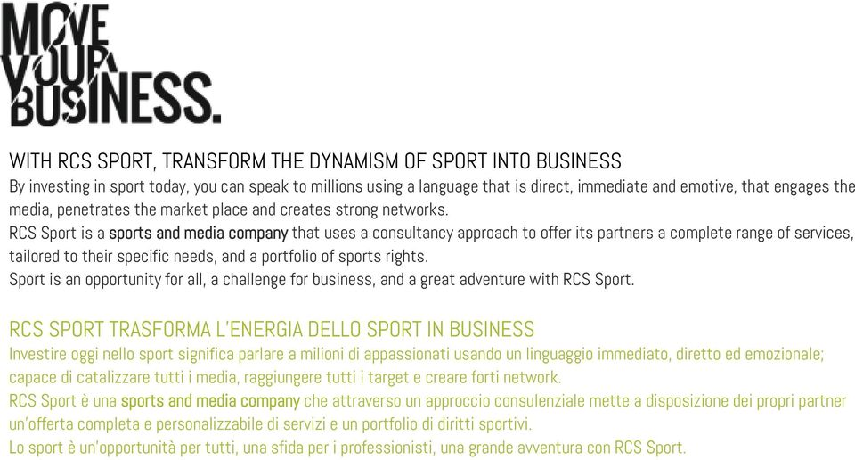 RCS Sport is a sports and media company that uses a consultancy approach to offer its partners a complete range of services, tailored to their specific needs, and a portfolio of sports rights.