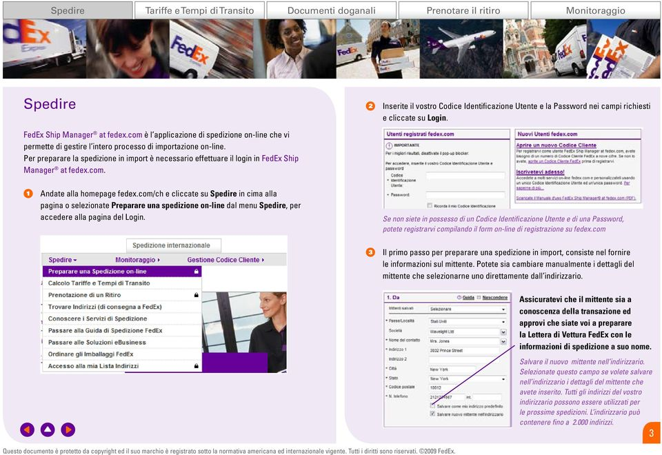 Per preparare la spedizione in import è necessario effettuare il login in FedEx Ship Manager at fedex.com. 1 Andate alla homepage fedex.
