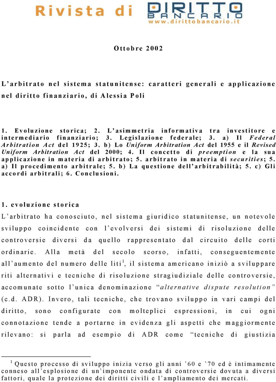 b) Lo Uniform Arbitration Act del 1955 e il Revised Uniform Arbitration Act del 2000; 4. Il concetto di preemption e la sua applicazione in materia di arbitrato; 5.