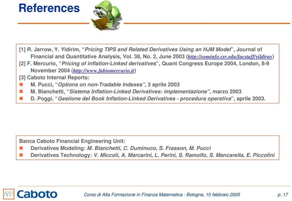 Pucci, Opions on non-radable Indexes, 3 aprile 2003 M. Bianchei, Sisema Inflaion-Linked Derivaives: implemenazione, marzo 2003 D.