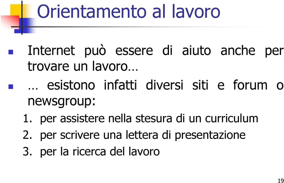 newsgroup: 1. per assistere nella stesura di un curriculum 2.