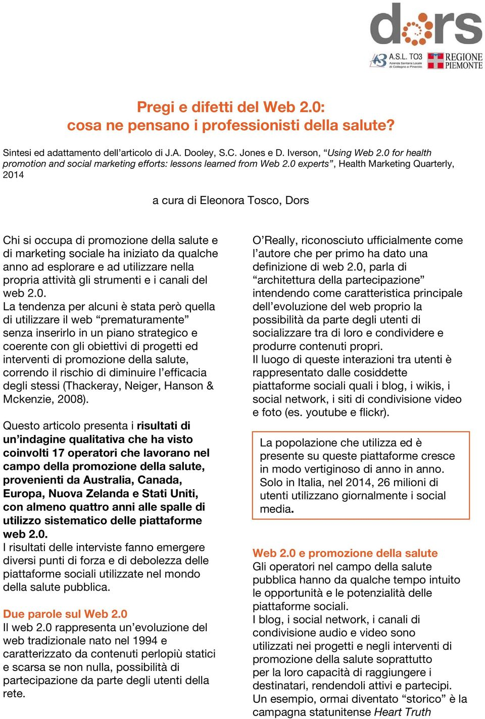 0 experts, Health Marketing Quarterly, 2014 a cura di Eleonora Tosco, Dors Chi si occupa di promozione della salute e di marketing sociale ha iniziato da qualche anno ad esplorare e ad utilizzare
