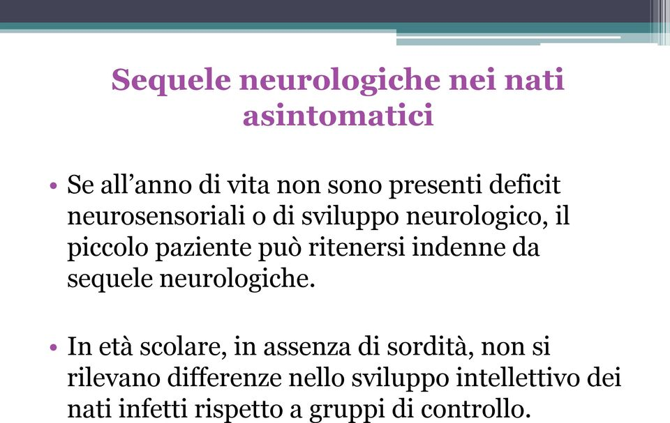 indenne da sequele neurologiche.