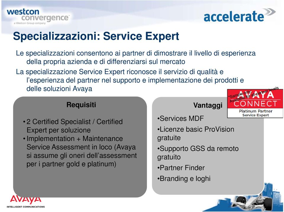 soluzioni Avaya Requisiti 2 Certified Specialist / Certified Expert per soluzione Implementation + Maintenance Service Assessment in loco (Avaya si assume gli