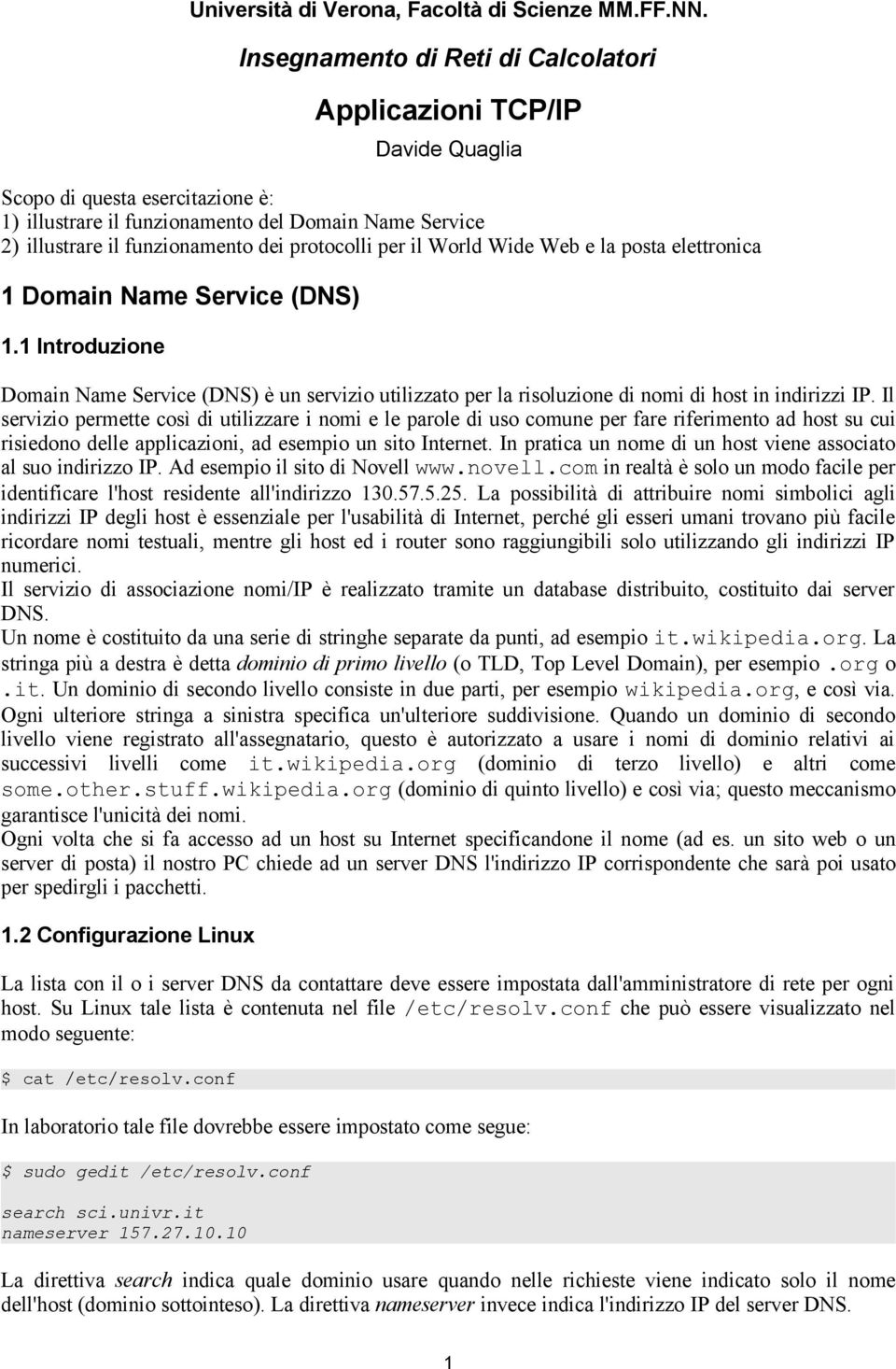 protocolli per il World Wide Web e la posta elettronica 1 Domain Name Service (DNS) 1.