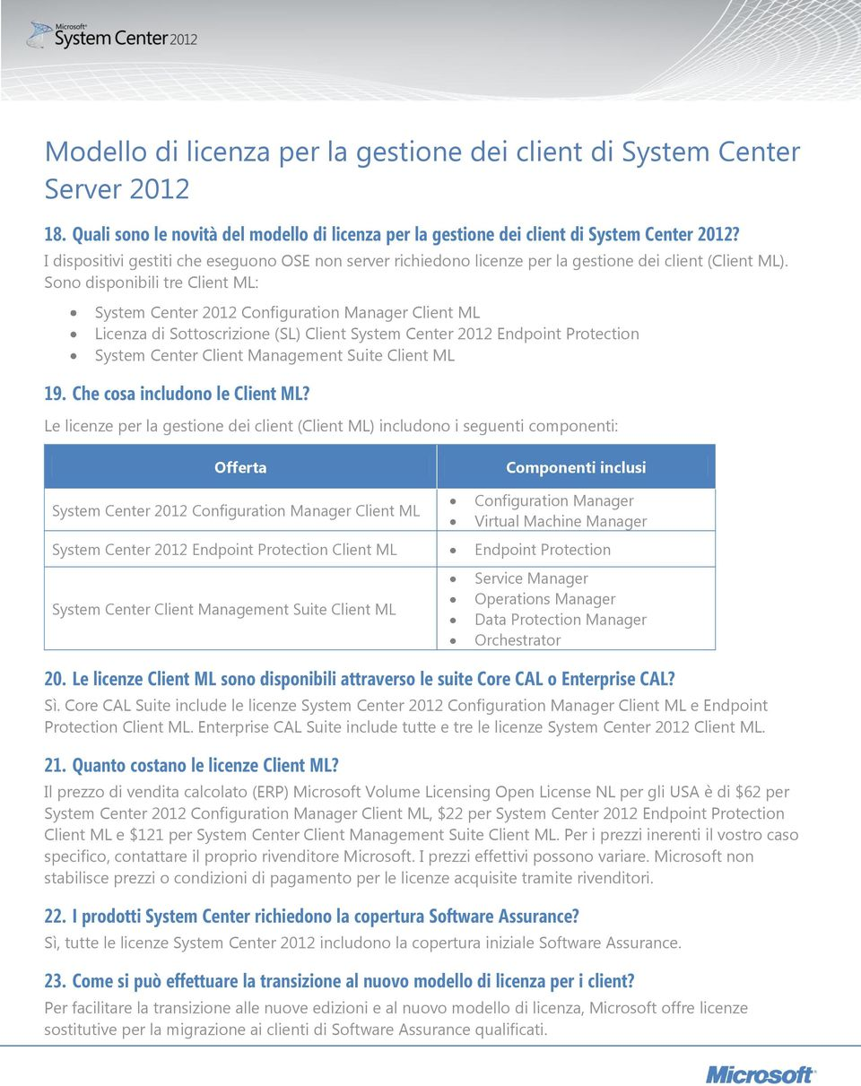 Sono disponibili tre Client ML: System Center 2012 Configuration Manager Client ML Licenza di Sottoscrizione (SL) Client System Center 2012 Endpoint Protection System Center Client Management Suite