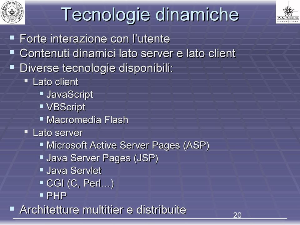 VBScript Macromedia Flash Lato server Microsoft Active Server Pages (ASP) Java