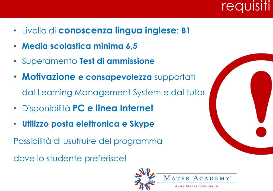 Learning Management System e dal tutor Disponibilità PC e linea Internet Utilizzo