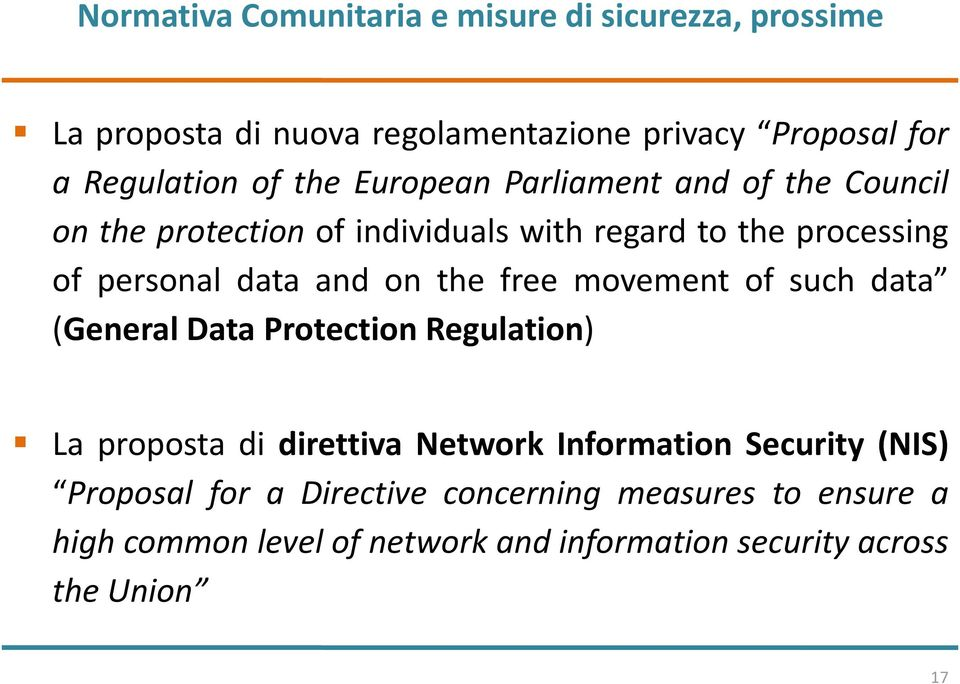 the free movement of such data (General Data Protection Regulation) La proposta di direttiva Network Information Security (NIS)