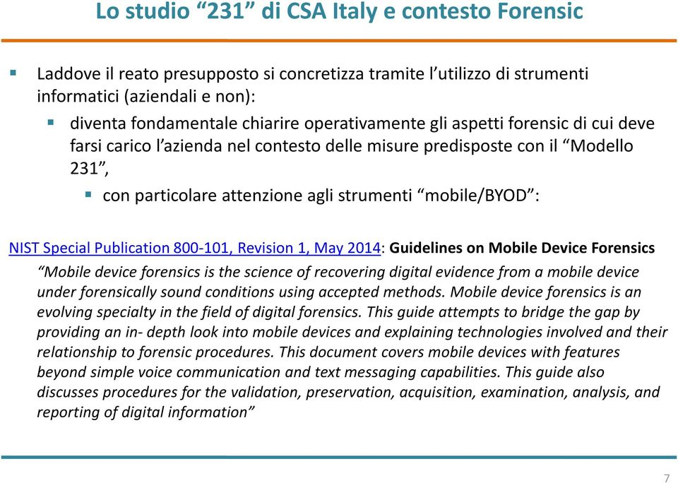 800-101, Revision 1, May 2014: Guidelines on Mobile Device Forensics Mobile device forensics is the science of recovering digital evidence from a mobile device under forensically sound conditions