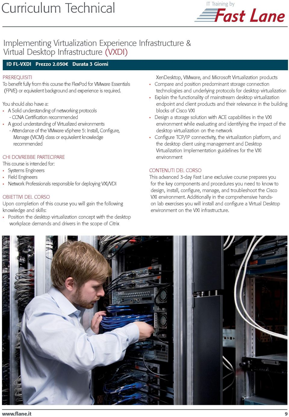 You should also have a: A Solid understanding of networking protocols - CCNA Certification recommended A good understanding of Virtualized environments - Attendance of the VMware vsphere 5: Install,