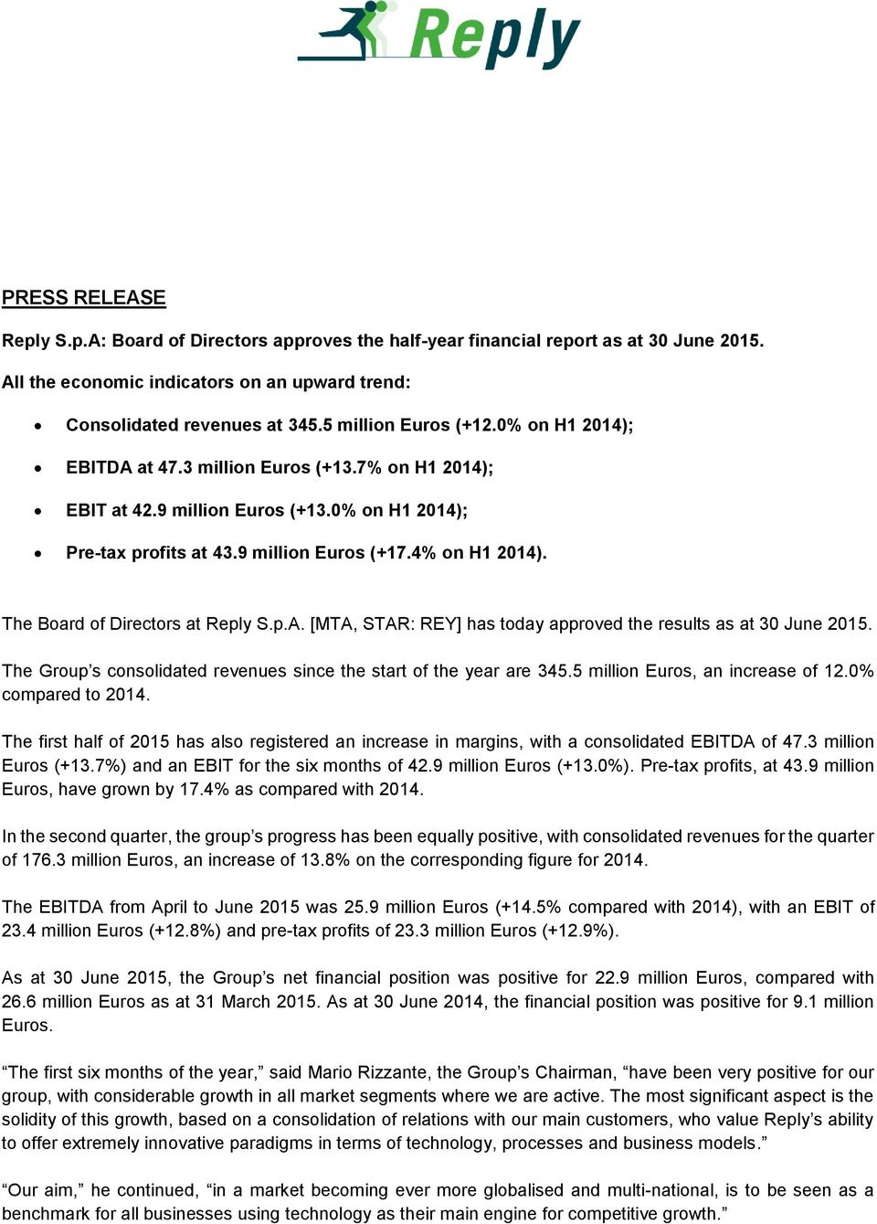 The Board of Directors at Reply S.p.A. [MTA, STAR: REY] has today approved the results as at 30 June 2015. The Group s consolidated revenues since the start of the year are 345.