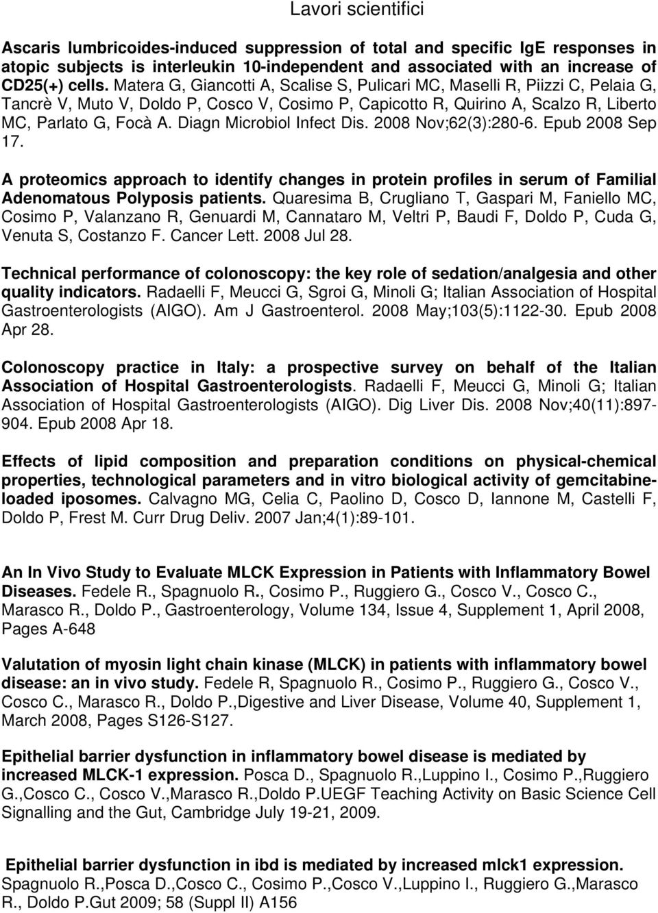 Diagn Microbiol Infect Dis. 2008 Nov;62(3):280-6. Epub 2008 Sep 17. A proteomics approach to identify changes in protein profiles in serum of Familial Adenomatous Polyposis patients.