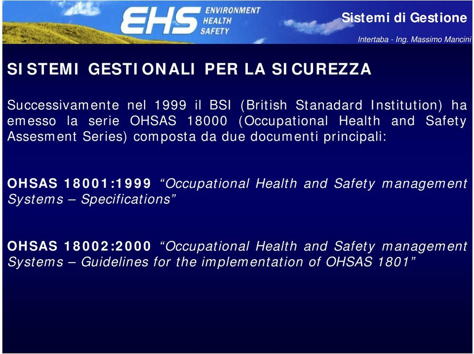 due documenti principali: OHSAS 18001:1999 Occupational Health and Safety management Systems Specifications