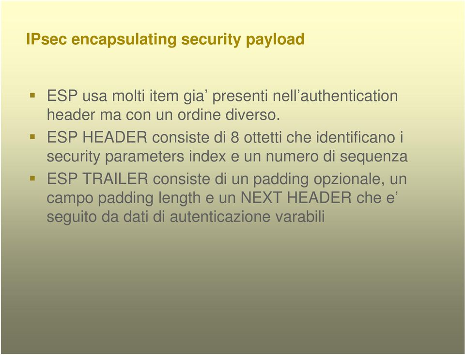 ESP HEADER consiste di 8 ottetti che identificano i security parameters index e un numero di