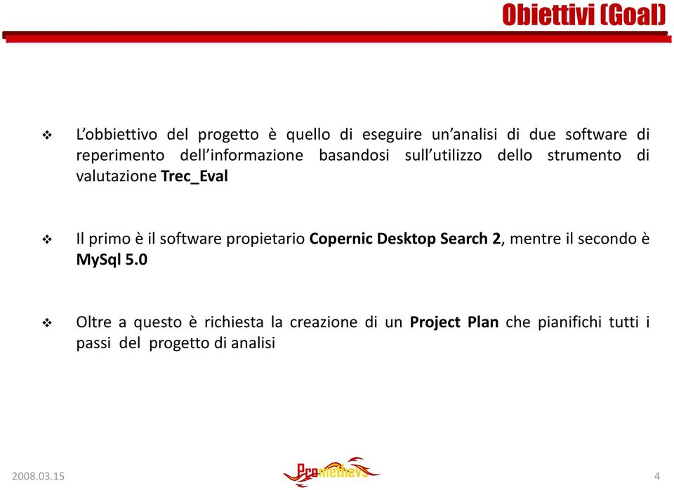 primo è il software propietario Copernic Desktop Search 2, mentre il secondo è MySql 5.