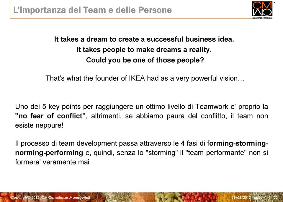 "That's what the founder of IKEA had as a very powerful vision Uno dei 5 key points per raggiungere un ottimo livello di Teamwork e' proprio la ""no fear"