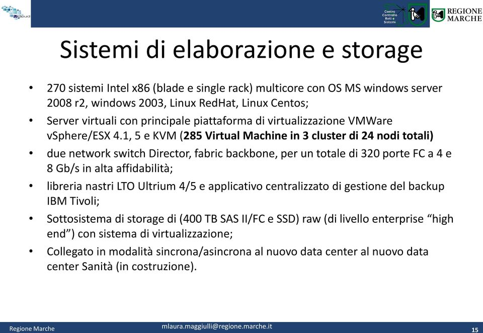 1, 5 e KVM (285 Virtual Machine in 3 cluster di 24 nodi totali) due network switch Director, fabric backbone, per un totale di 320 porte FC a 4 e 8 Gb/s in alta affidabilità; libreria