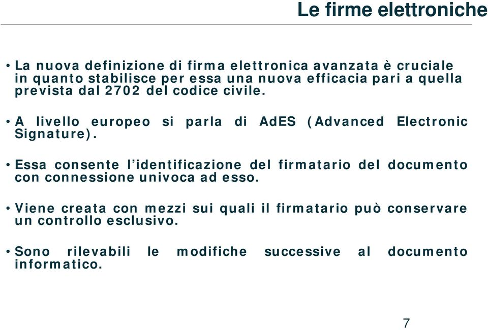 A livello europeo si parla di AdES (Advanced Electronic Signature).