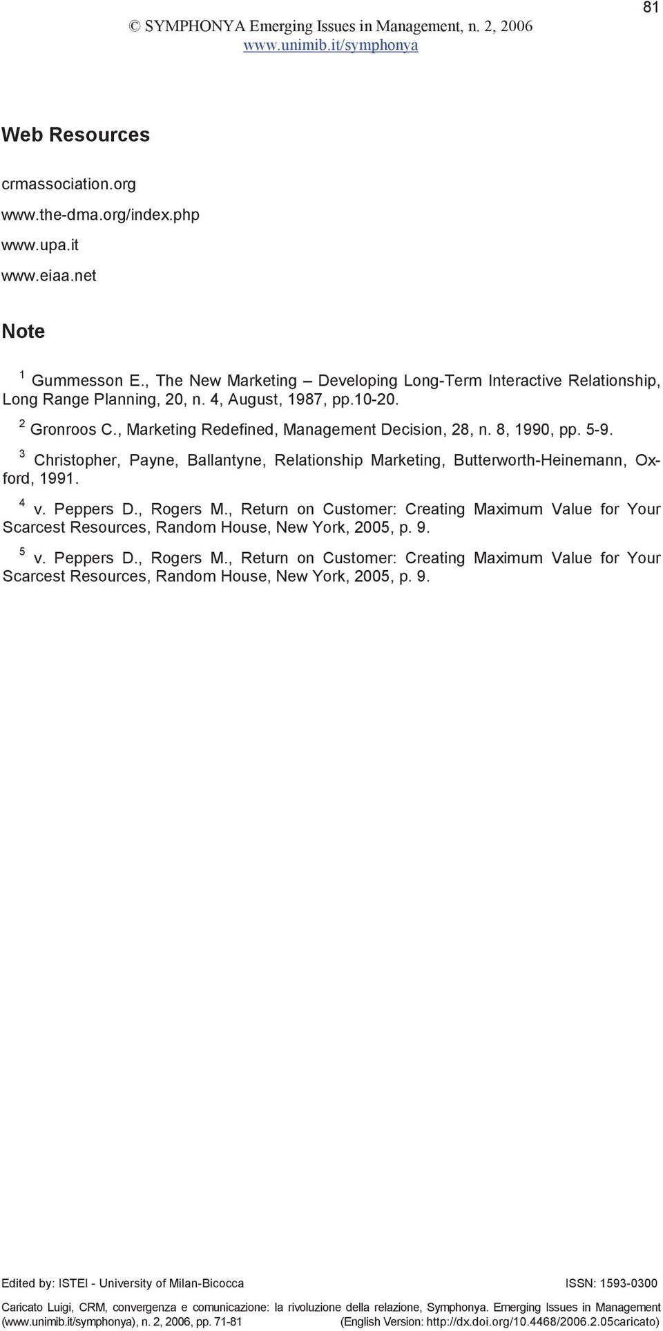, Marketing Redefined, Management Decision, 28, n. 8, 1990, pp. 5-9. 3 Christopher, Payne, Ballantyne, Relationship Marketing, Butterworth-Heinemann, Oxford, 1991. 4 v.