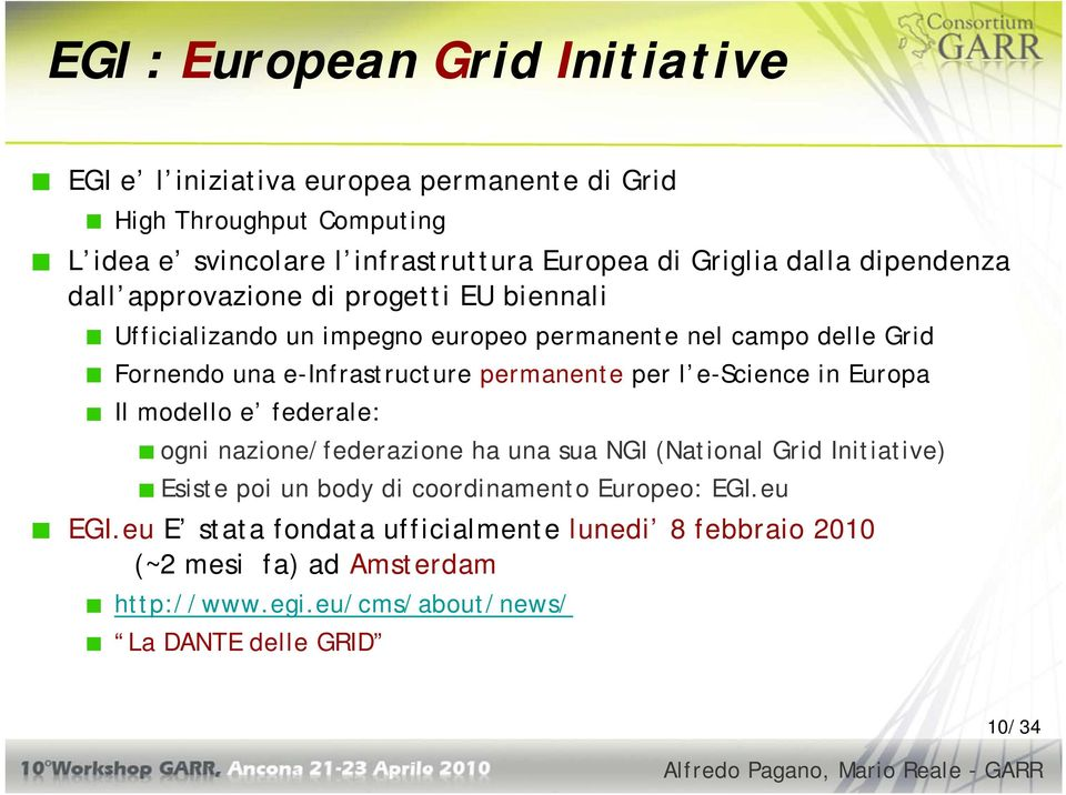 permanente per l e-science in Europa Il modello e federale: ogni nazione/federazione ha una sua NGI (National Grid Initiative) Esiste poi un body di