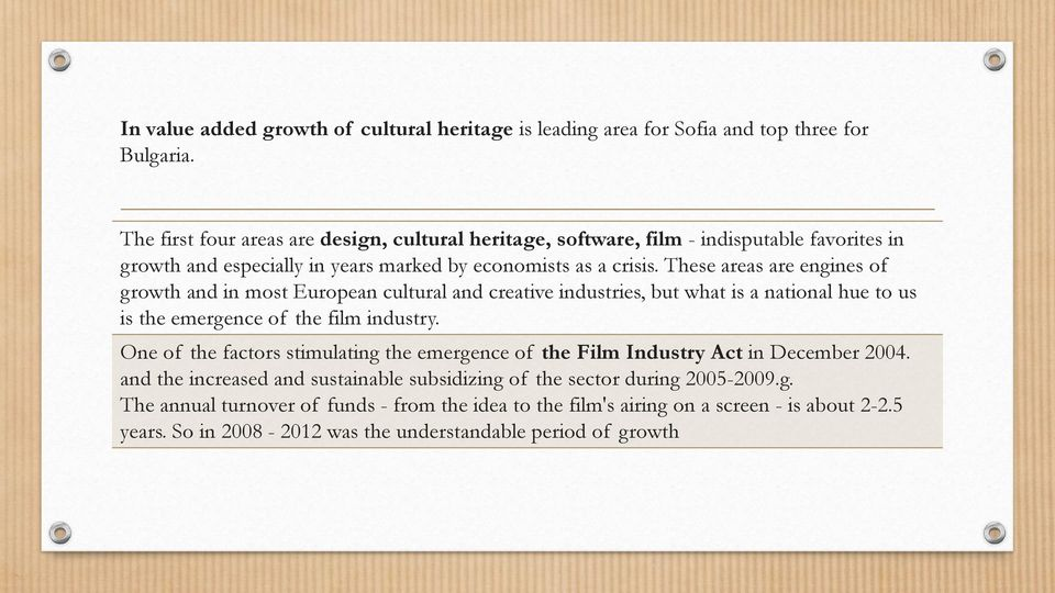 These areas are engines of growth and in most European cultural and creative industries, but what is a national hue to us is the emergence of the film industry.