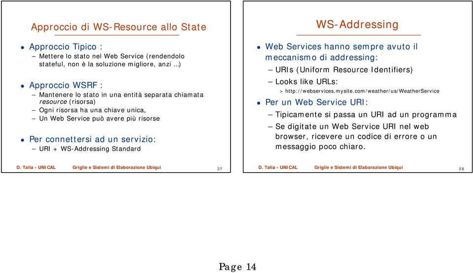 WS-Addressing Web Services hanno sempre avuto il meccanismo di addressing: URIs (Uniform Resource Identifiers) Looks like URLs: > http://webservices.mysite.