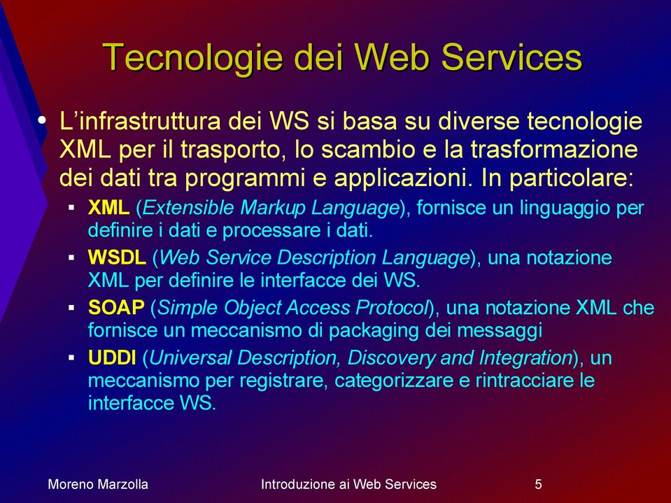 WSDL (Web Service Description Language), una notazione XML per definire le interfacce dei WS.