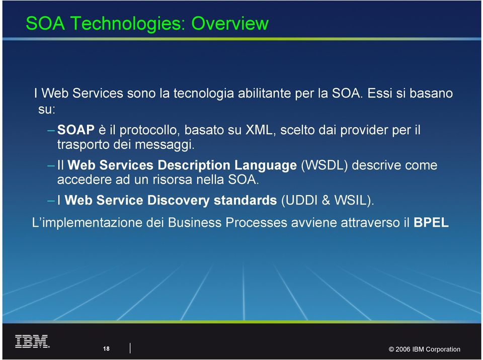 messaggi. Il Web Services Description Language (WSDL) descrive come accedere ad un risorsa nella SOA.