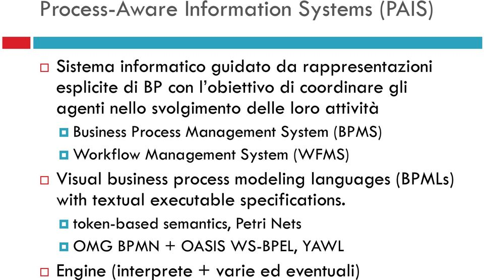 (BPMS) Workflow Management System (WFMS) Visual business process modeling languages (BPMLs) with textual