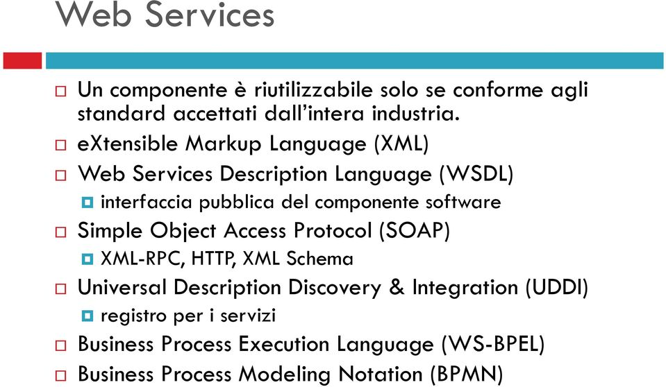 software Simple Object Access Protocol (SOAP) XML-RPC, HTTP, XML Schema Universal Description Discovery &