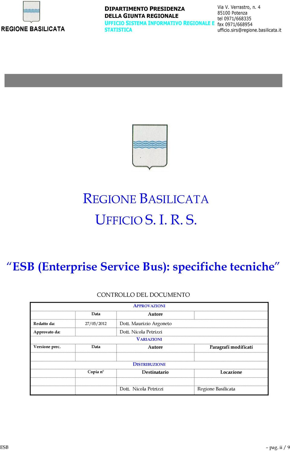 I. R. S. ESB (Enterprise Service Bus): specifiche tecniche CONTROLLO DEL DOCUMENTO Data APPROVAZIONI Autore Redatto da: 27/05/2012 Dott.
