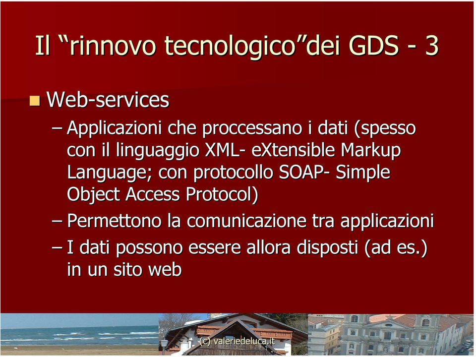 Language; ; con protocollo SOAP- Simple Object Access Protocol) Permettono