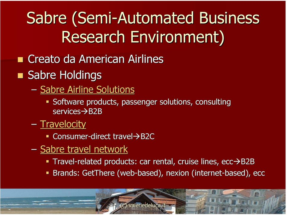 B2B Travelocity Consumer-direct travel B2C Sabre travel network Travel-related related