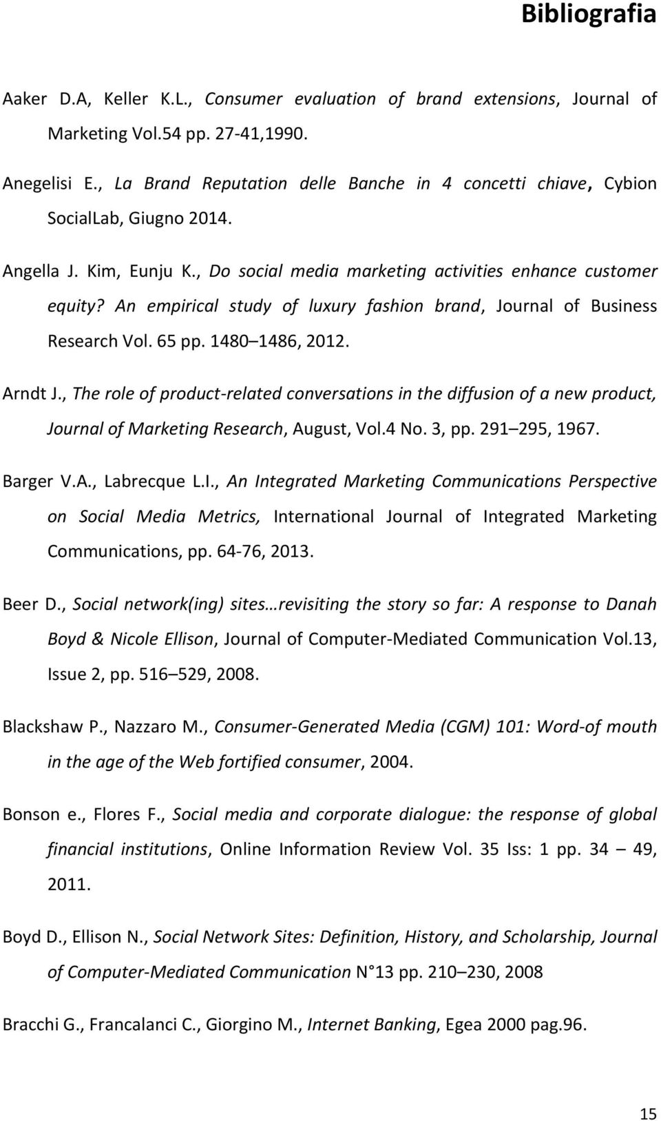 An empirical study of luxury fashion brand, Journal of Business Research Vol. 65 pp. 1480 1486, 2012. Arndt J.