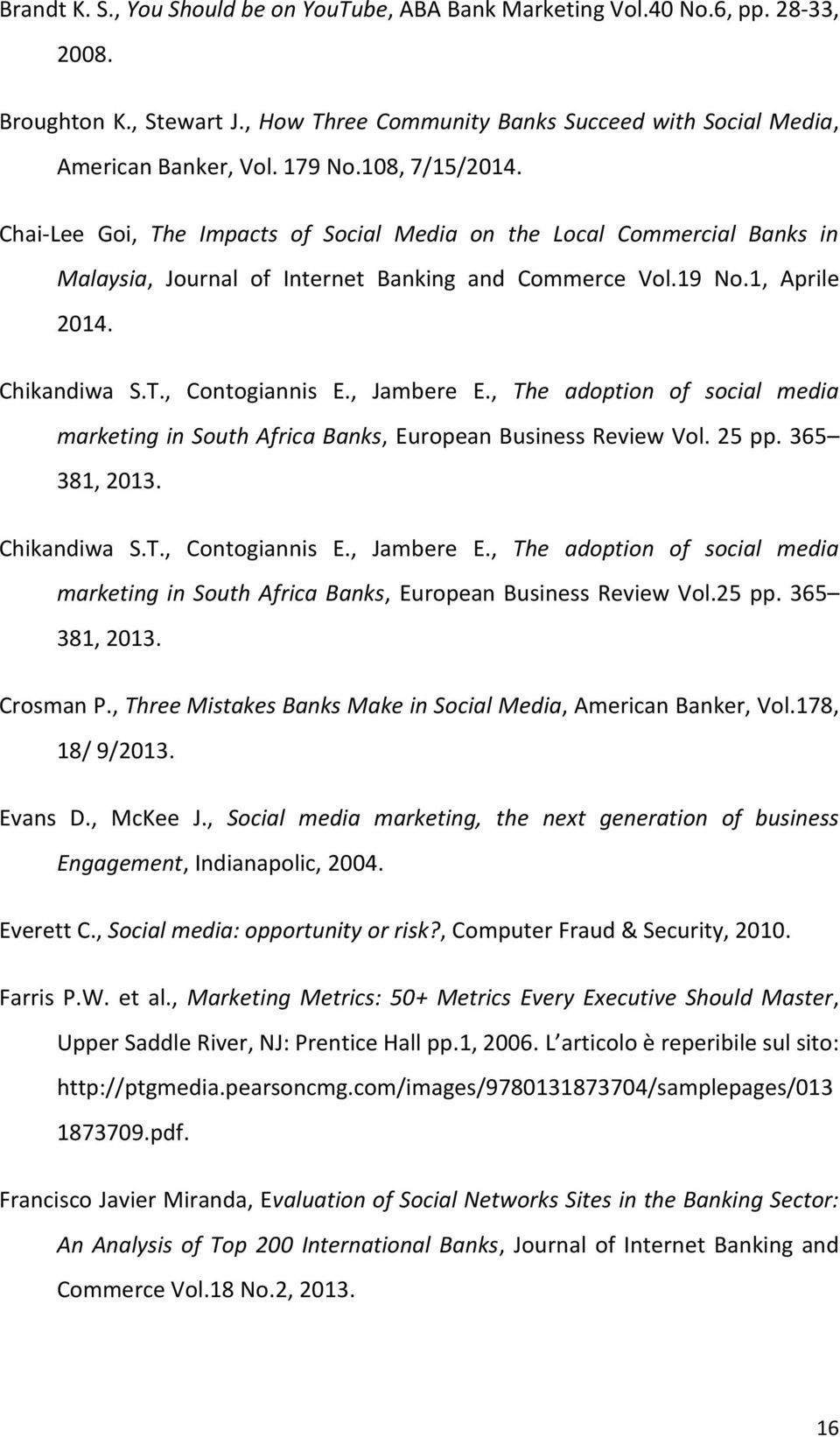, Jambere E., The adoption of social media marketing in South Africa Banks, European Business Review Vol. 25 pp. 365 381, 2013. Chikandiwa S.T., Contogiannis E., Jambere E., The adoption of social media marketing in South Africa Banks, European Business Review Vol.25 pp. 365 381, 2013. Crosman P.