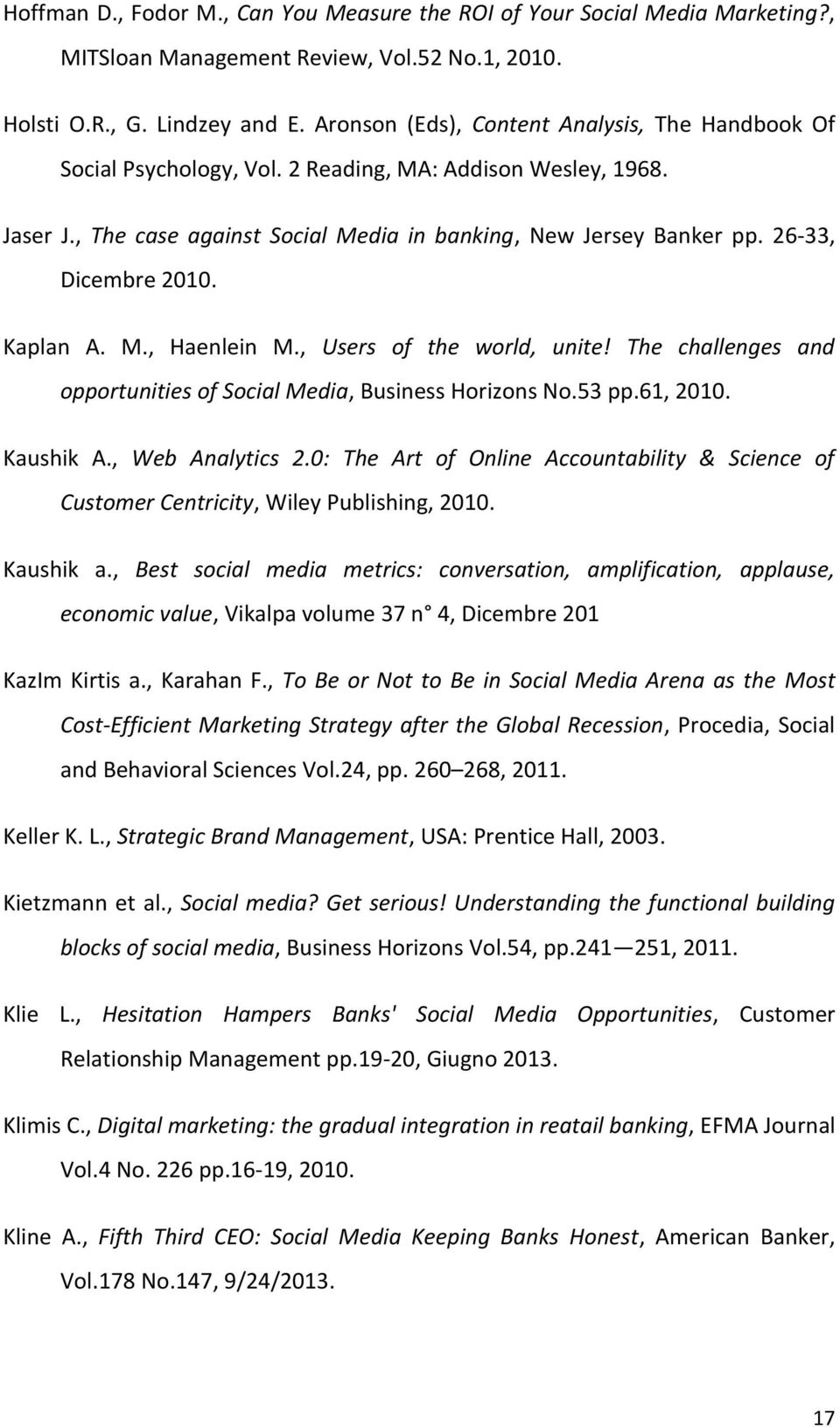 26-33, Dicembre 2010. Kaplan A. M., Haenlein M., Users of the world, unite! The challenges and opportunities of Social Media, Business Horizons No.53 pp.61, 2010. Kaushik A., Web Analytics 2.