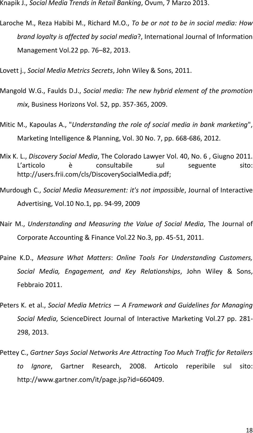 "52, pp. 357-365, 2009. Mitic M., Kapoulas A., ""Understanding the role of social media in bank marketing"", Marketing Intelligence & Planning, Vol. 30 No. 7, pp. 668-686, 2012. Mix K. L."