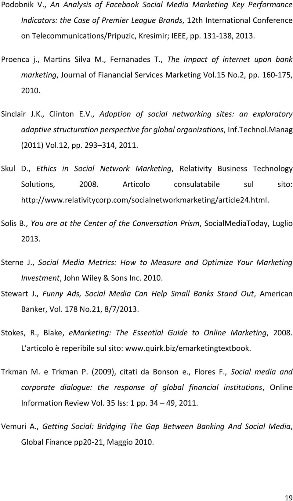 131-138, 2013. Proenca j., Martins Silva M., Fernanades T., The impact of internet upon bank marketing, Journal of Fianancial Services Marketing Vol.15 No.2, pp. 160-175, 2010. Sinclair J.K.