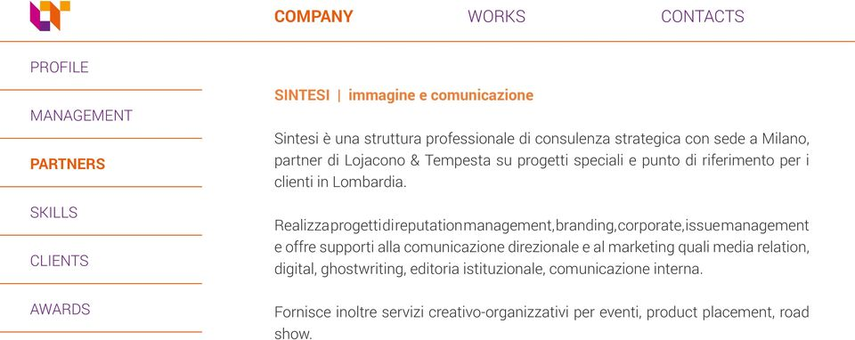 Realizza progetti di reputation management, branding, corporate, issue management e offre supporti alla comunicazione direzionale e al marketing