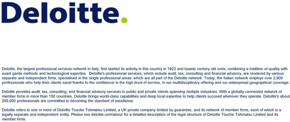 Deloitte's professional services, which include audit, tax, consulting and financial advisory, are rendered by various separate and independent firms, specialised in the single professional areas,