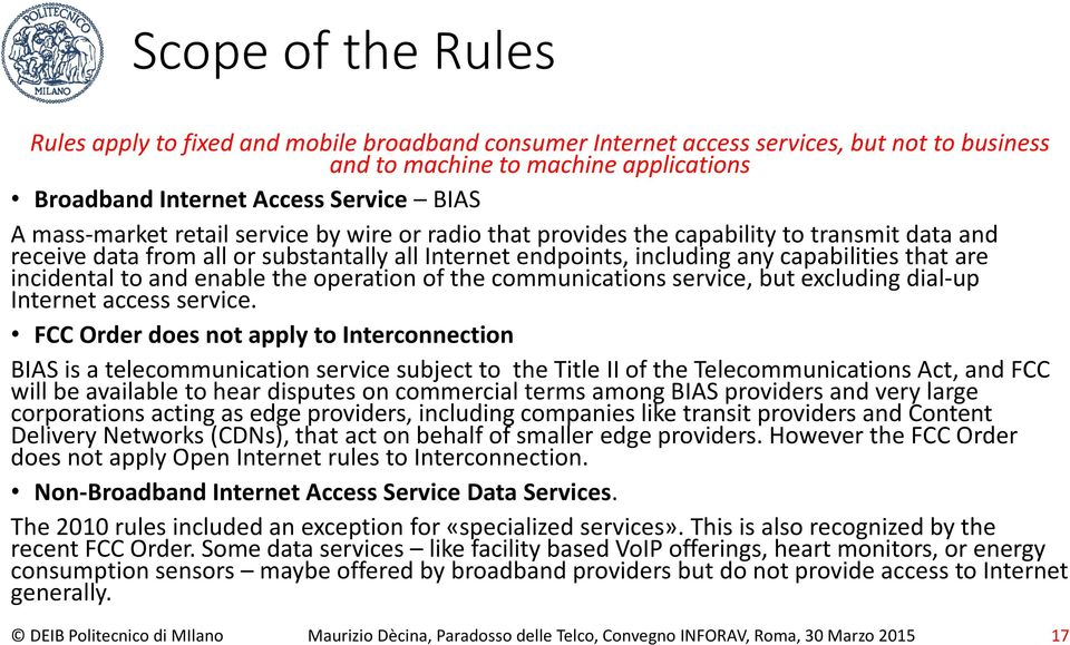 incidental to and enable the operation of the communications service, but excluding dial-up Internet access service.