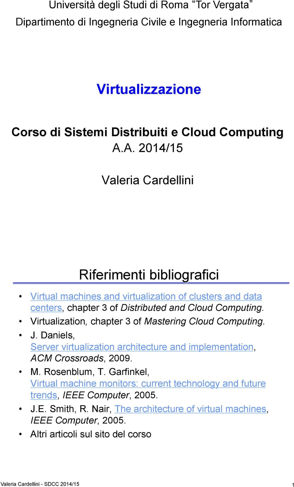 Virtualization, chapter 3 of Mastering Cloud Computing. J. Daniels, Server virtualization architecture and implementation, ACM Crossroads, 2009. M. Rosenblum, T.