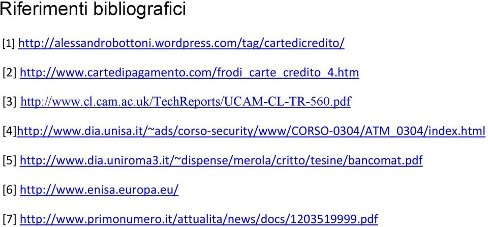 pdf [4]http://www.dia.unisa.it/~ads/corso-security/www/CORSO-0304/ATM_0304/index.html [5] http://www.dia.uniroma3.
