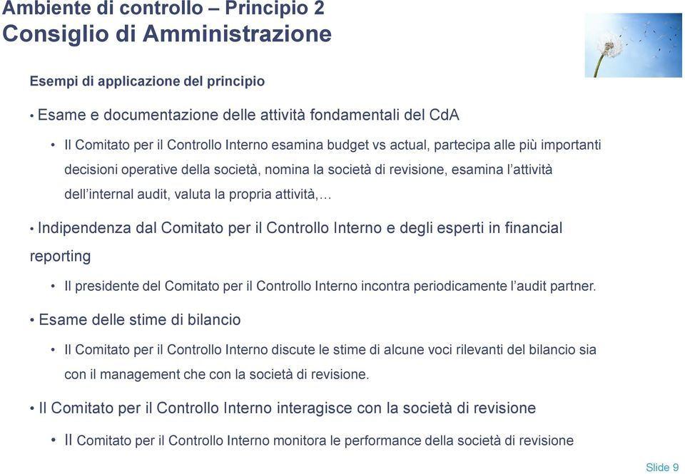 Interno e degli esperti in financial reporting Il presidente del Comitato per il Controllo Interno incontra periodicamente l audit partner.