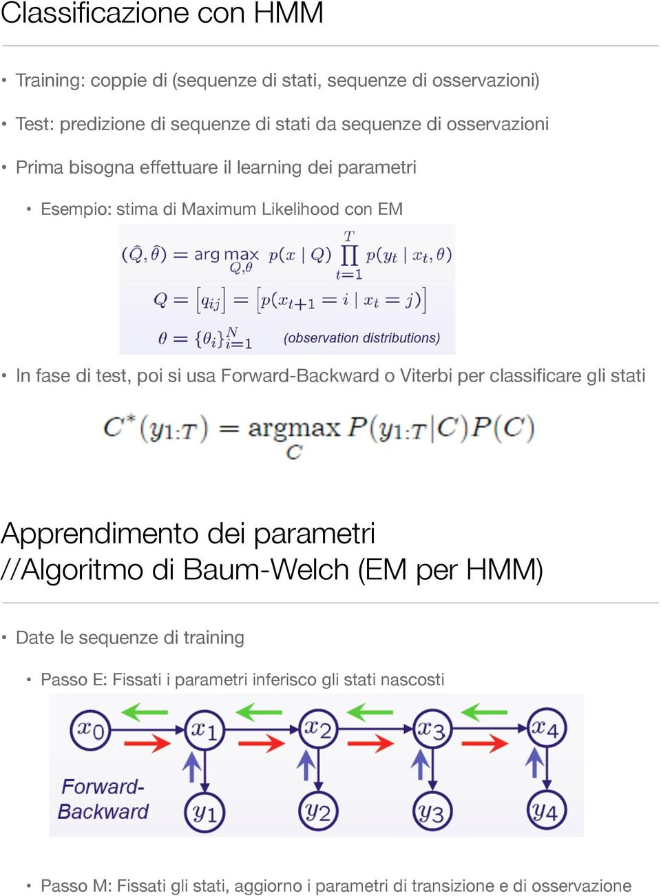 Forward-Backward o Viterbi per classificare gli stati Apprendimento dei parametri //Algoritmo di Baum-Welch (EM per HMM) Date le sequenze di