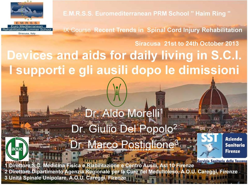 October 2013 Devices and aids for daily living in S.C.I. I supporti e gli ausili dopo le dimissioni Dr. Aldo Morelli 1 Dr.